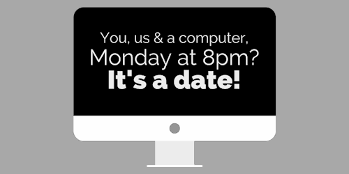You, us and a computer, Monday at 8pm? It's a date!